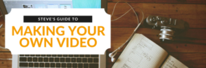 Make Your Own Video – Creating great videos to grow your business or blog